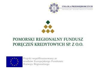 Projekt wsp�?finansowany ze ?rodk�w Europejskiego Funduszu Rozwoju Regionalnego