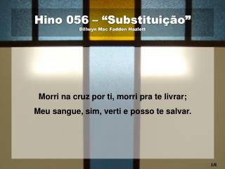 "Hino 056 – ""Substituição"" Dillwyn Mac Fadden Hazlett"