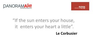 """If the sun enters your house,  	  it   enters your heart a little ""."