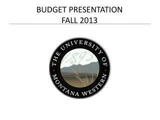BUDGET PRESENTATION  FALL 2013