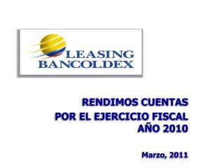 RENDIMOS CUENTAS POR EL EJERCICIO FISCAL AÑO 2010 Marzo, 2011