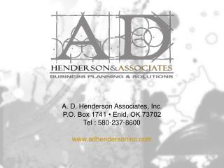 A. D. Henderson Associates, Inc. P.O. Box 1741 • Enid, OK 73702 Tel : 580-237-8600