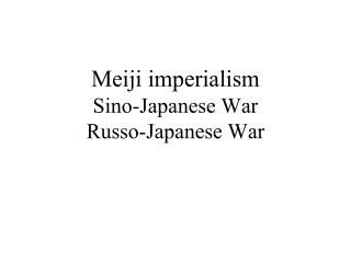 Meiji imperialism Sino-Japanese War Russo-Japanese War