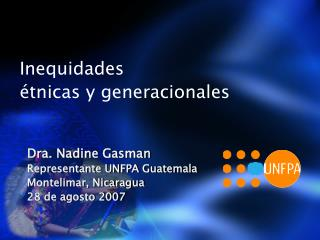 Dra. Nadine Gasman Representante UNFPA Guatemala Montelimar, Nicaragua 28 de agosto 2007