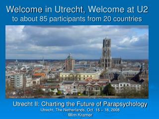 Welcome  in Utrecht,  Welcome  at U2 to about 85 participants from 20 countries