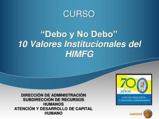 """CURSO """"Debo y No Debo"""" 10 Valores Institucionales del HIMFG"""