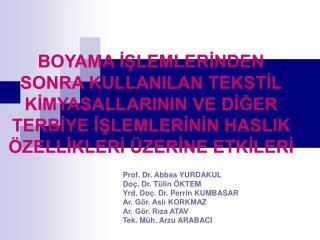 Prof. Dr. Abbas YURDAKUL Doç. Dr. Tülin ÖKTEM  Yrd. Doç. Dr. Perrin KUMBASAR