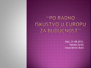 """""""PO RADNO ISKUSTVO U EUROPU ZA BUDUĆNOST"""""""