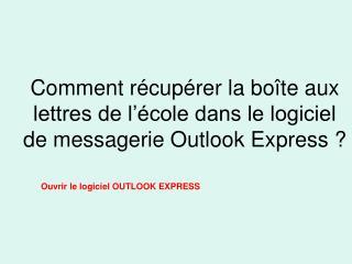 Comment récupérer la boîte aux lettres de l'école dans le logiciel de messagerie Outlook Express ?