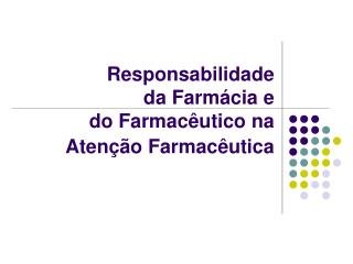 Responsabilidade  da Farm cia e  do Farmac utico na Aten  o Farmac utica