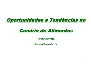 Oportunidades e Tend ncias no  Cen rio de Alimentos Pedro Barreto barretocca.ufsc.br