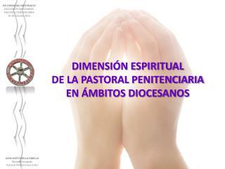 DIMENSIÓN ESPIRITUAL DE LA PASTORAL PENITENCIARIA EN ÁMBITOS DIOCESANOS
