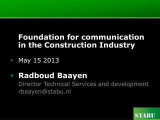 Foundation for communication in the Construction Industry May 15 2013 Radboud Baayen