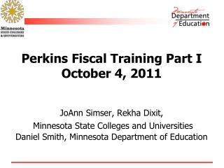 Perkins Fiscal Training Part I October 4, 2011   JoAnn Simser, Rekha Dixit,  Minnesota State Colleges and Universities