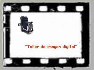 """""""Taller de imagen digital"""""""