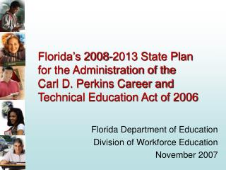 Florida s 2008-2013 State Plan for the Administration of the  Carl D. Perkins Career and Technical Education Act of 2006