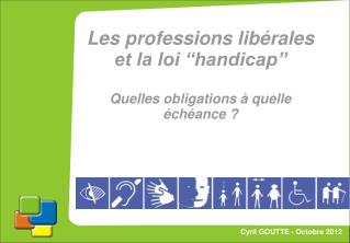 Les professions lib�rales et la loi �handicap� Quelles obligations � quelle �ch�ance ?