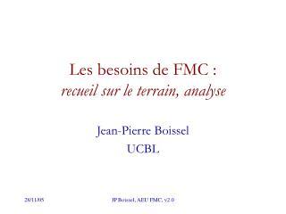Les besoins de FMC:  recueil sur le terrain, analyse