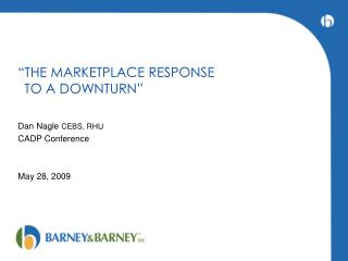 """THE MARKETPLACE RESPONSE  	TO A DOWNTURN"""