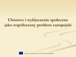 Ubóstwo i wykluczenie społeczne  jako współczesny problem europejski