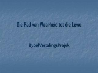 Die Pad van Waarheid tot die Lewe BybelVertalingsProjek