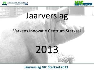 Jaarverslag Varkens Innovatie  Centrum Sterksel  2013