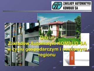 Udział  Zakładów Automatyki KOMBUD SA w życiu gospodarczym i naukowym regionu