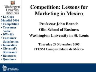 Competition: Lessons for Marketing in Mexico Professor John Branch Olin School of Business