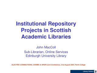 Institutional Repository Projects in Scottish Academic Libraries John MacColl