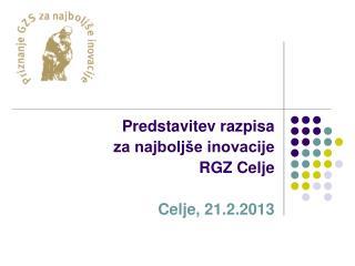 Predstavitev razpisa  za najboljše inovacije RGZ Celje Celje, 21.2.2013