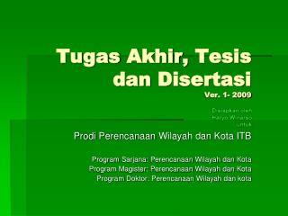 Tugas Akhir ,  Tesis dan Disertasi Ver. 1- 2009