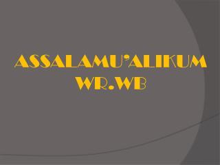 ASSALAMU'ALIKUM WR.WB