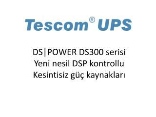 DS POWER DS300 serisi Yeni nesil DSP kontrollu Kesintisiz güç kaynakları