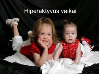 Hiperaktyvūs vaikai
