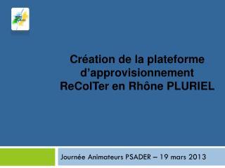 Création de la plateforme d'approvisionnement  ReColTer en Rhône PLURIEL