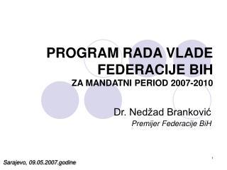 PROGRAM RADA VLADE FEDERACIJE BIH  ZA MANDATNI PERIOD 2007-2010