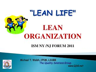 """LEAN LIFE"" 	LEAN 	ORGANIZATION 	ISM NY /NJ FORUM 2011"
