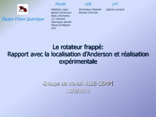Le rotateur frappé:  Rapport avec la localisation d'Anderson et réalisation expérimentale