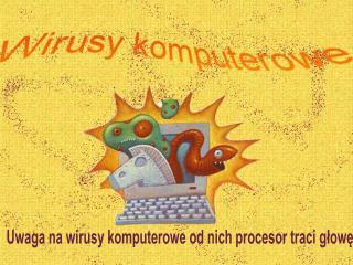 Uwaga na wirusy komputerowe od nich procesor traci głowę
