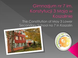 Gimnazjum nr 7 im. Konstytucji 3 Maja w Koszalinie