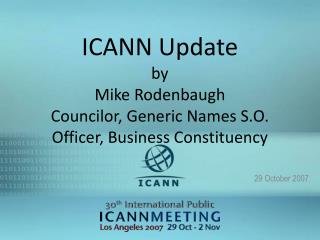 ICANN Update by Mike Rodenbaugh Councilor, Generic Names S.O. Officer, Business Constituency
