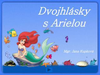 Dvojhlásky s Arielou