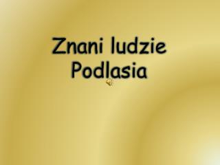 Znani ludzie Podlasia