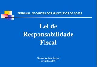 Lei de  Responsabilidade  Fiscal Marcos Antônio Borges novembro/2005