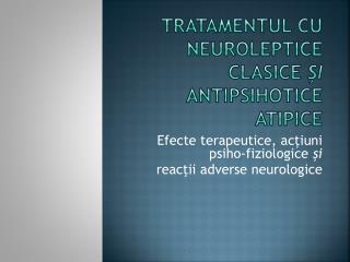 TrataMENTUL CU N EUROLEPTICE  CLASICE  şi  ANTIPSIHOTICE ATIPICE