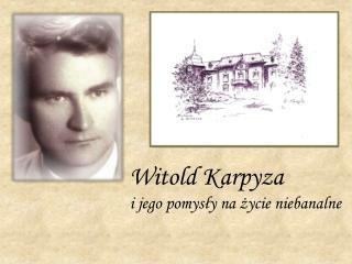 Witold Karpyza  i jego pomysły na życie niebanalne