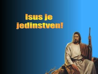Isus je  jedinstven!