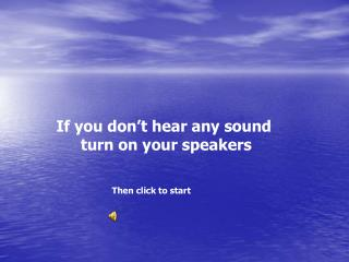 If you don't hear any sound  turn on your speakers