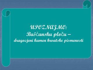 UPOZNAJMO: Bašćansku ploču – dragocjeni kamen hrvatske pismenosti
