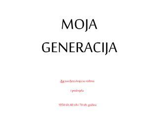 MOJA  GENERACIJA